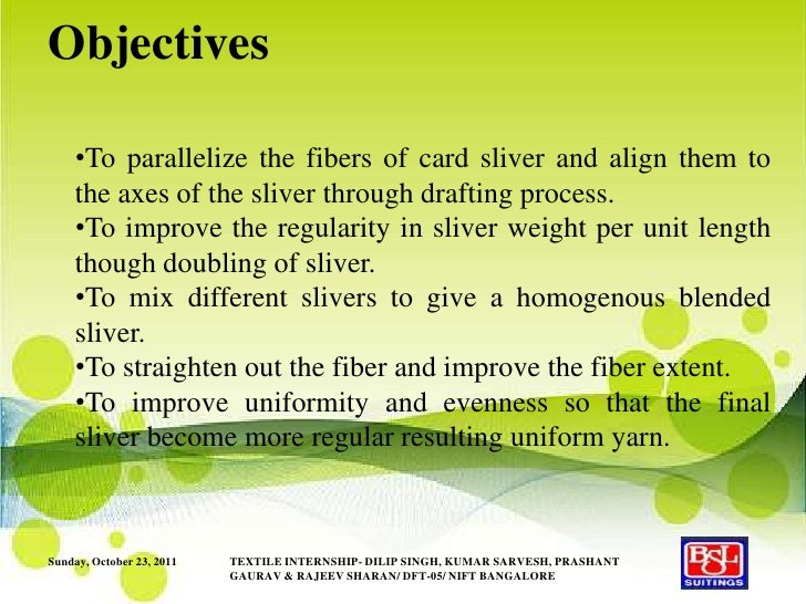 Objectives    •To parallelize the fibers of card sliver and align them to    the axes of the sliver through drafting proce...