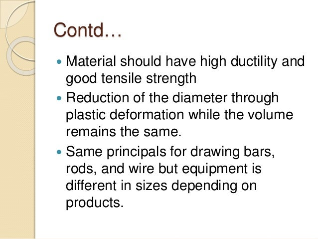 Contd…  Material should have high ductility and good tensile strength  Reduction of the diameter through plastic deforma...