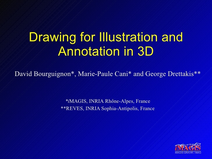 Drawing for Illustration and Annotation in 3D David Bourguignon*, Marie-Paule Cani* and George Drettakis** *i MAGIS, INRIA...