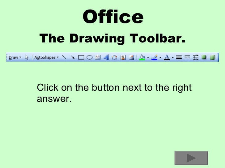 Office The Drawing Toolbar. Click on the button next to the right answer.