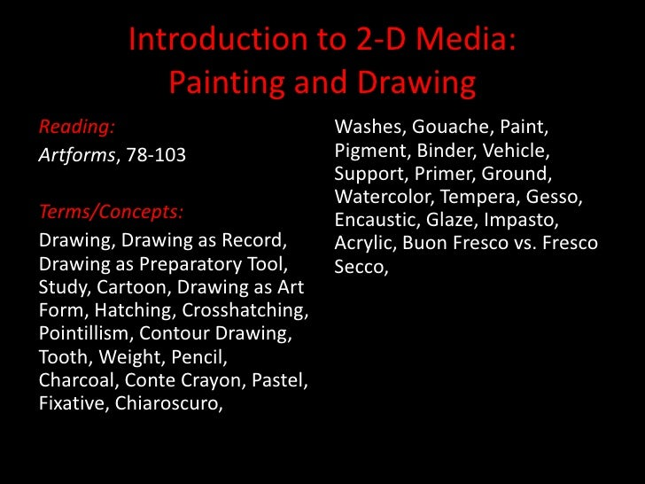 Introduction to 2-D Media: Painting and Drawing<br />Reading:<br />Artforms, 78-103<br />Terms/Concepts:<br />Drawing, Dra...