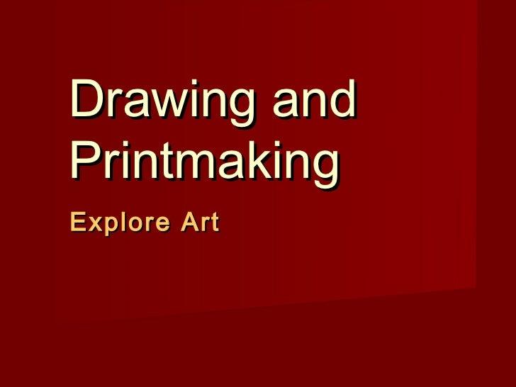 Drawing andPrintmakingExplore Art