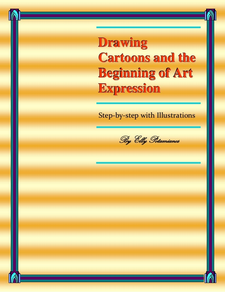 DrawingCartoons and theBeginning of ArtExpressionStep-by-step with Illustrations      By Elly Potamianos