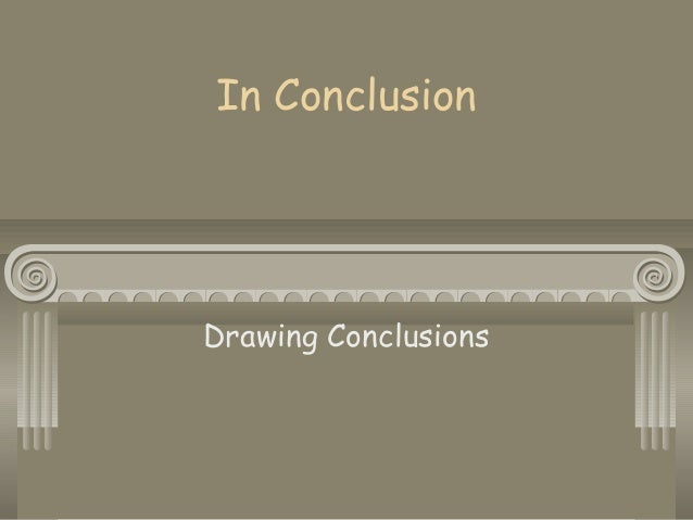 In ConclusionDrawing Conclusions