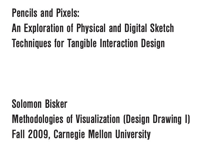 Pencils and Pixels: An Exploration of Physical and Digital Sketch Techniques for Tangible Interaction Design    Solomon Bi...