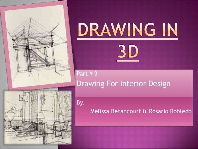 Part # 3Drawing For Interior DesignBy.      Melissa Betancourt & Rosario Robledo