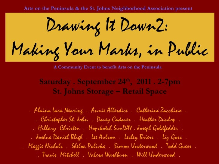 Drawing It Down2:  Making Your Marks, in Public Saturday . September 24 th ,  2011 . 2-7pm St. Johns Storage – Retail Spac...