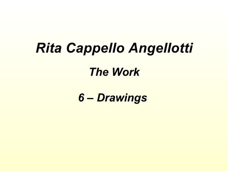 Rita Cappello Angellotti The Work 6 – Drawings