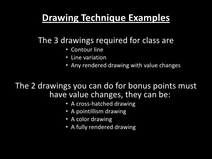 Drawing Technique Examples<br />The 3 drawings required for class are<br />Contour line<br />Line variation<br />Any rende...