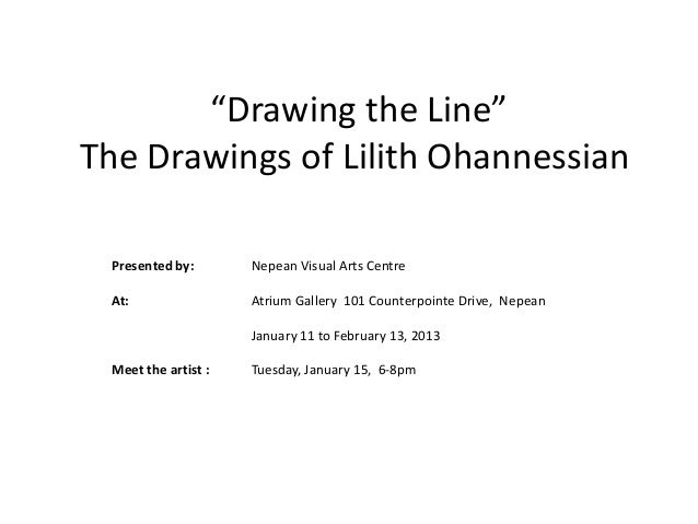 """Drawing the Line""The Drawings of Lilith Ohannessian Presented by:       Nepean Visual Arts Centre At:                 Atr..."