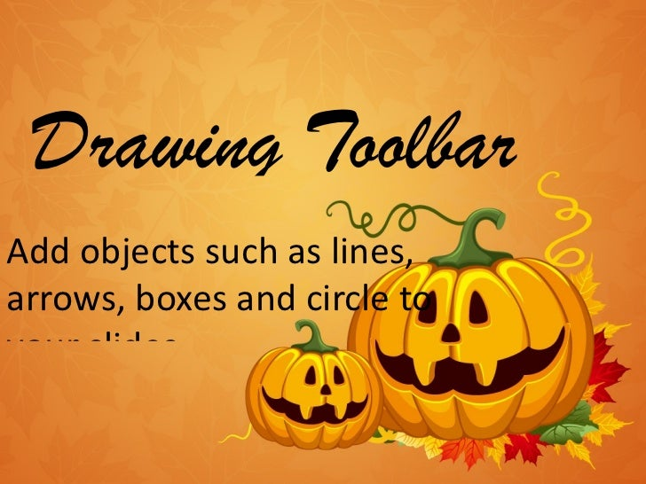 Drawing Toolbar <ul><li>Add objects such as lines, arrows, boxes and circle to your slides. </li></ul>