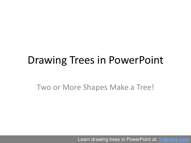Drawing Trees in PowerPoint<br />Two or More Shapes Make a Tree!<br />Learn drawing trees in PowerPoint at: indezine.com<b...