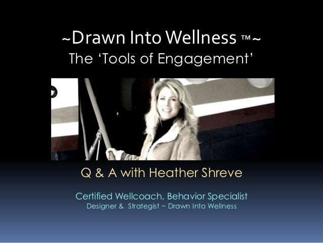 ~Drawn Into Wellness ™~The 'Tools of Engagement'  Q & A with Heather Shreve Certified Wellcoach, Behavior Specialist   Des...