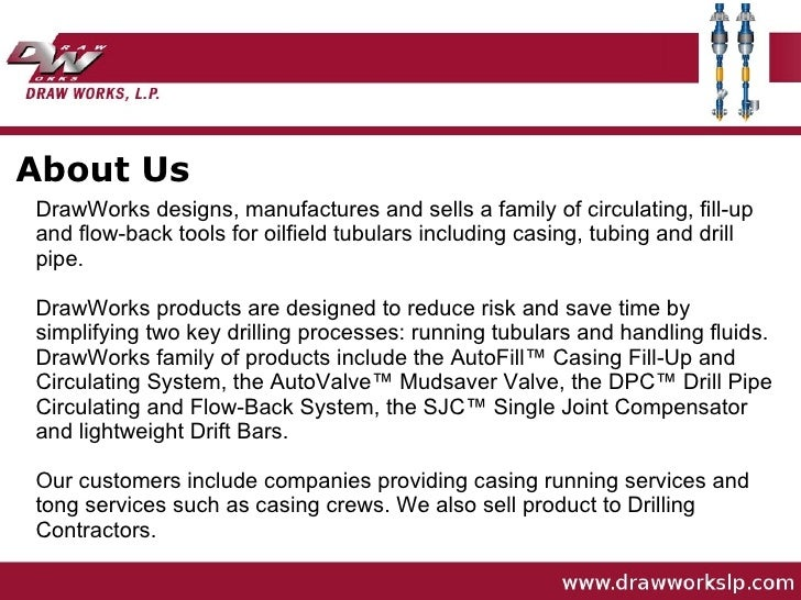 About Us DrawWorks designs, manufactures and sells a family of circulating, fill-up and flow-back tools for oilfield tubul...