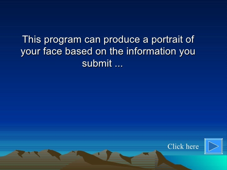 This program can produce a portrait of your face based on the information you              submit ...                     ...