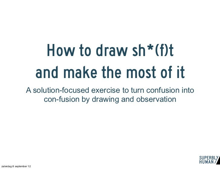 How to draw sh*(f)t                          and make the most of it                   A solution-focused exercise to turn...
