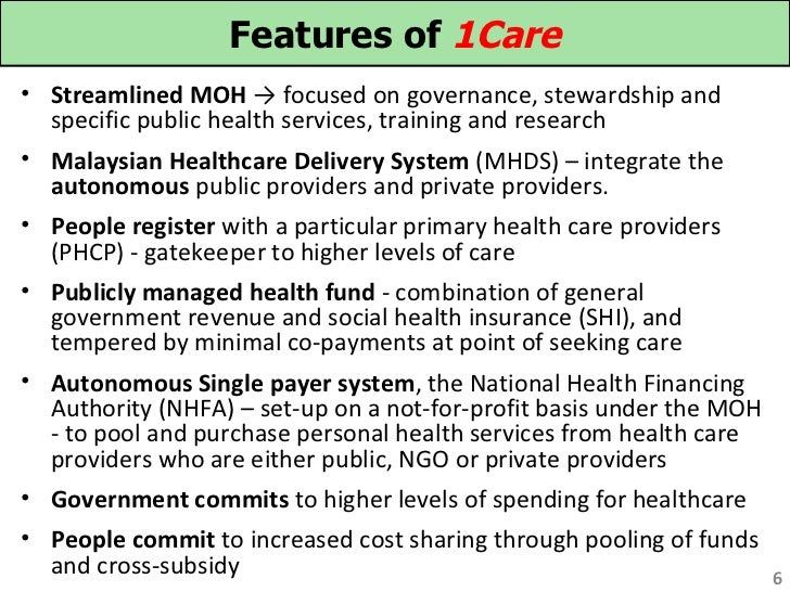 Features of 1Care• Streamlined MOH → focused on governance, stewardship and  specific public health services, training and...