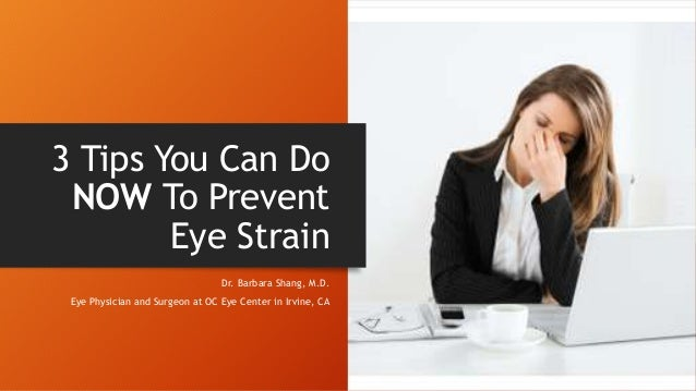 3 Tips You Can Do NOW To Prevent Eye Strain Dr. Barbara Shang, M.D. Eye Physician and Surgeon at OC Eye Center in Irvine, ...