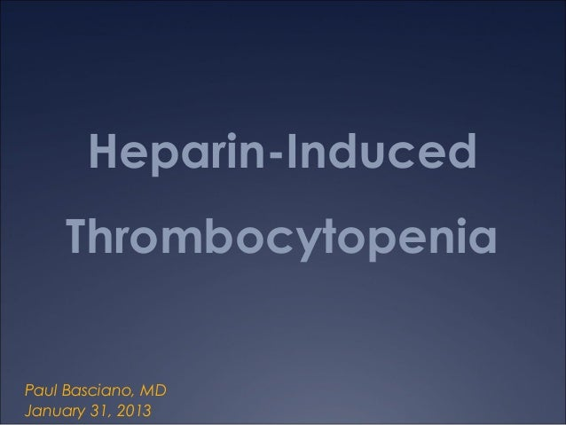 Heparin-Induced    ThrombocytopeniaPaul Basciano, MDJanuary 31, 2013