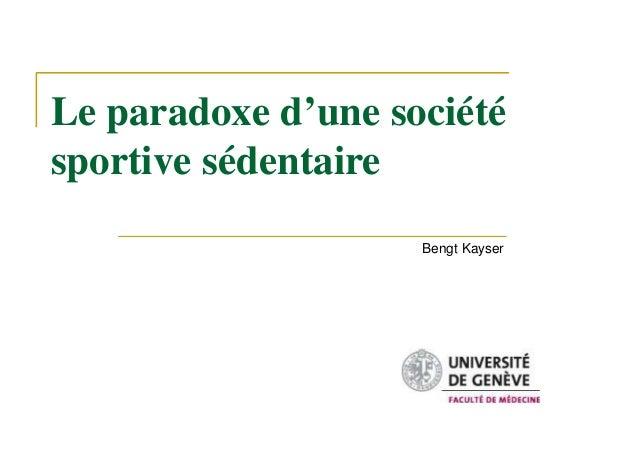 Le paradoxe d'une société sportive sédentaire Bengt Kayser