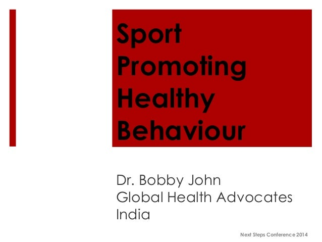 Sport Promoting Healthy Behaviour Dr. Bobby John Global Health Advocates India Next Steps Conference 2014