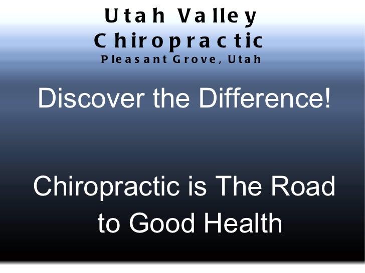 U t a h V a lle y    C h ir o p r a c t ic     P le a s a n t G r o v e , U t a hDiscover the Difference!Chiropractic is T...