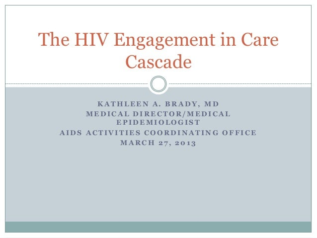 The HIV Engagement in Care         Cascade         KATHLEEN A. BRADY, MD       MEDICAL DIRECTOR/MEDICAL            EPIDEMI...