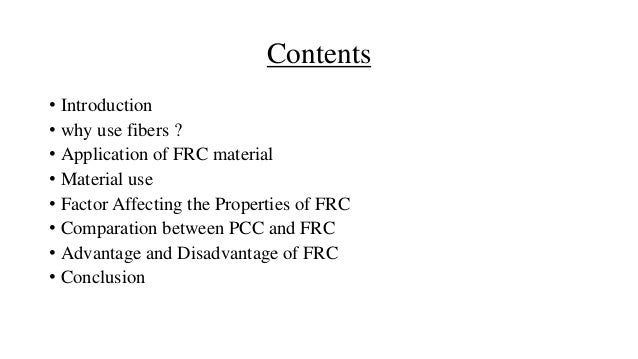 Contents • Introduction • why use fibers ? • Application of FRC material • Material use • Factor Affecting the Properties ...