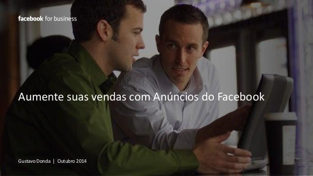 Aumente suas vendas com Anúncios do Facebook  Gustavo Donda | Outubro 2014