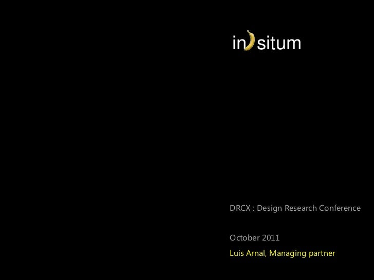in/ situmDRCX : Design Research ConferenceOctober 2011Luis Arnal, Managing partner