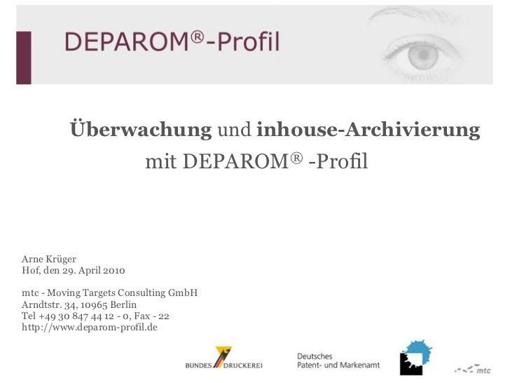 Überwachung und inhouse-Archivierung                           mit DEPAROM® -Profil    Arne Krüger Hof, den 29. April 2010...