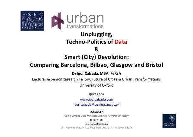 Unplugging, Techno-PoliticsofData & Smart(City)Devolution: ComparingBarcelona,Bilbao,GlasgowandBristol DrI...