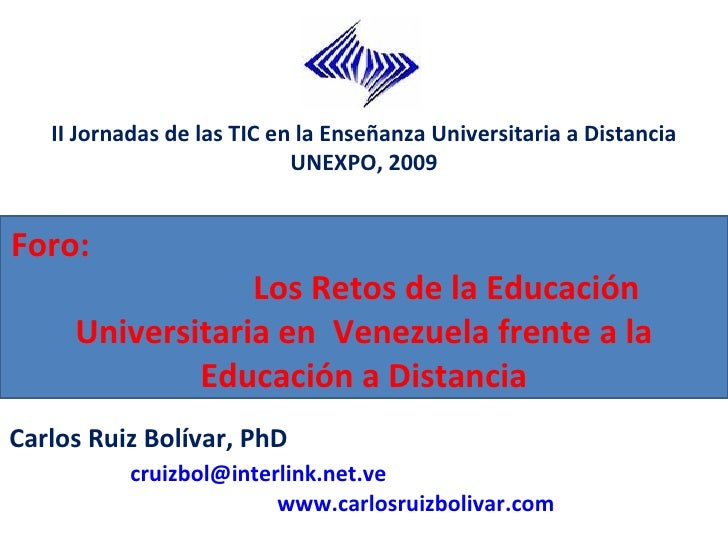 Foro:  Los Retos de la Educación Universitaria en  Venezuela frente a la Educación a Distancia II Jornadas de las TIC en l...