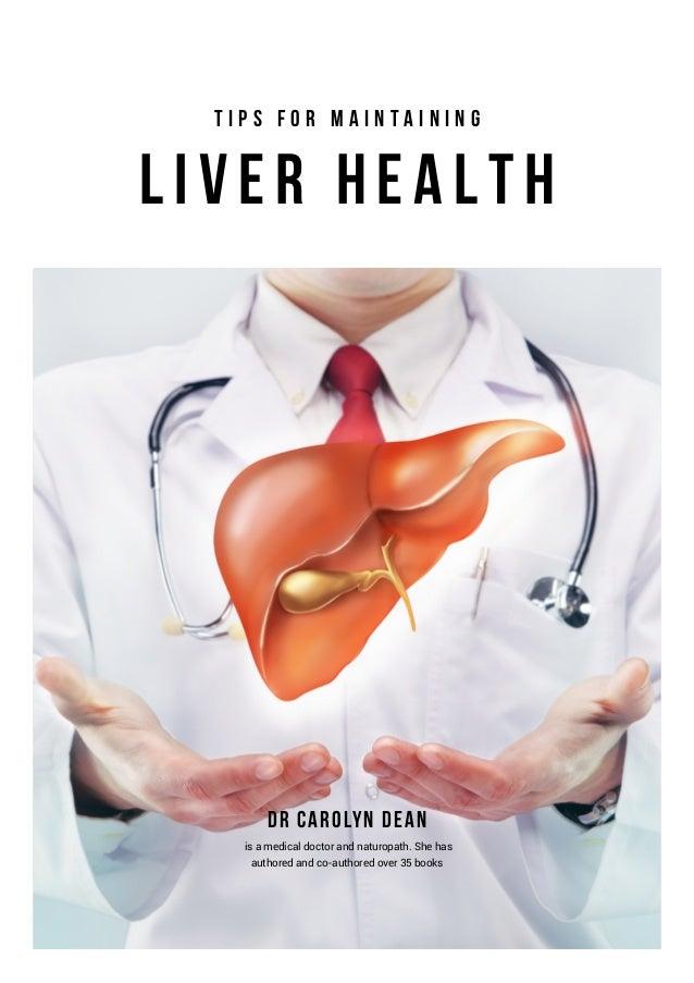 Liver H e a l th Dr Carolyn Dean T i p s f o r M a i n t a i n i n g is a medical doctor and naturopath. She has authored ...