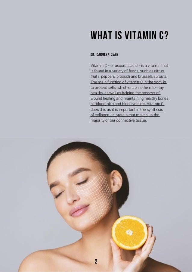 2 What Is Vitamin C? Dr. Carolyn Dean Vitamin C - or ascorbic acid - is a vitamin that is found in a variety of foods, suc...