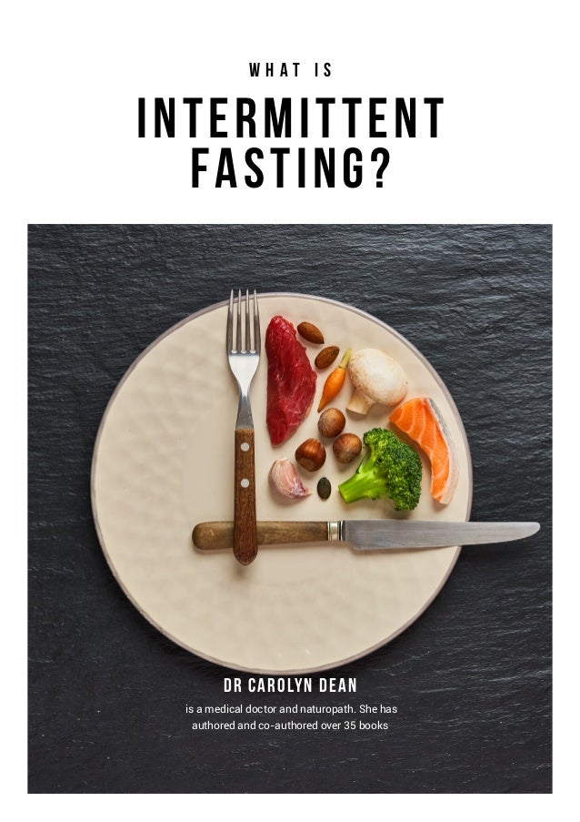 Intermittent Fasting? Dr Carolyn Dean W h a t i s is a medical doctor and naturopath. She has authored and co-authored ove...
