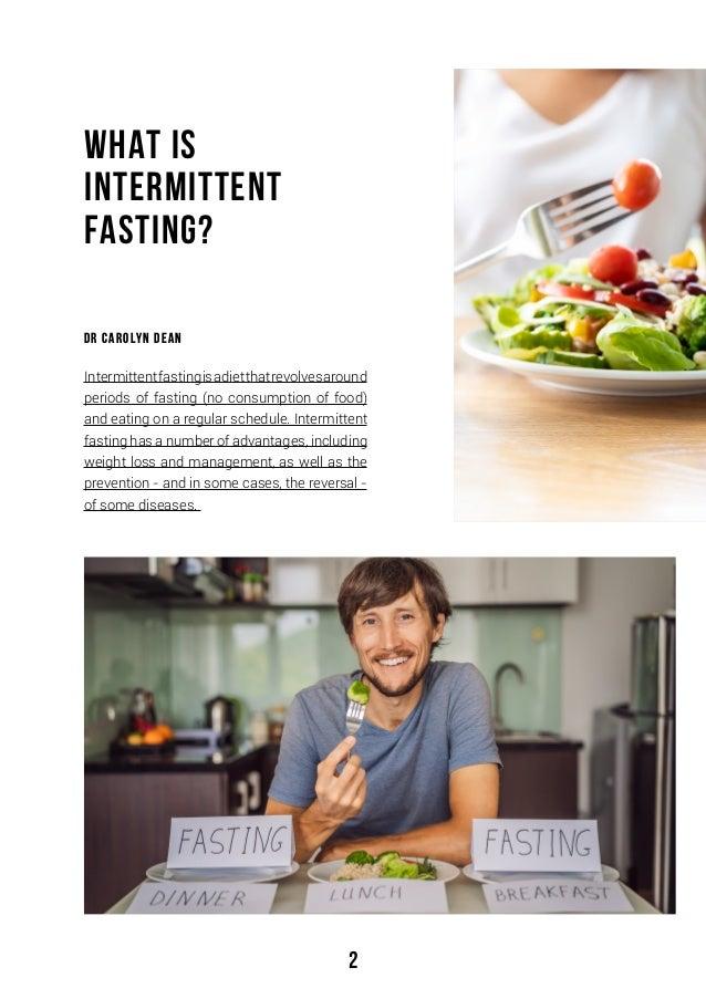 2 What is Intermittent Fasting? Dr Carolyn Dean Intermittentfastingisadietthatrevolvesaround periods of fasting (no consum...