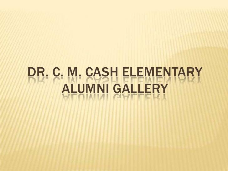 Dr. C. m. Cash elementaryalumni gallery<br />