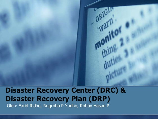 Disaster Recovery Center (DRC) &Disaster Recovery Plan (DRP)Oleh: Farid Ridho, Nugroho P Yudho, Robby Hasan P