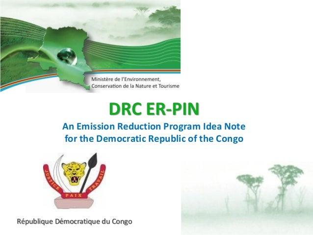 DRC ER-PIN An Emission Reduction Program Idea Note for the Democratic Republic of the Congo République Démocratique du Con...