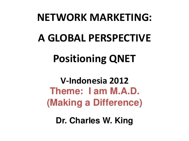 NETWORK MARKETING:A GLOBAL PERSPECTIVE  Positioning QNET    V-Indonesia 2012  Theme: I am M.A.D. (Making a Difference)   D...