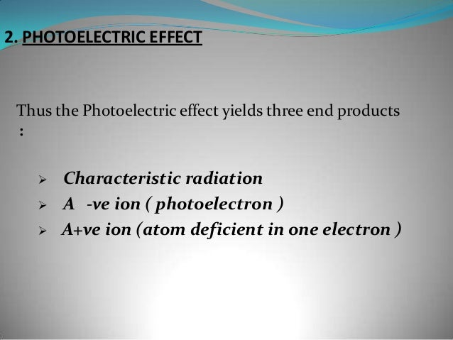  Low atomic number : interaction mostly at the K shell. High atomic number : interaction mostly at L and M shell. In su...
