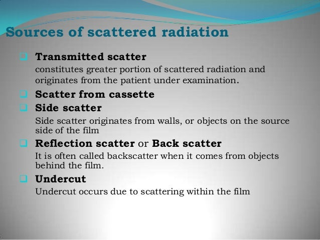Factors affecting scatter radiation Scatter radiation is maximum with high kvp  technique, large field , and thick parts-...