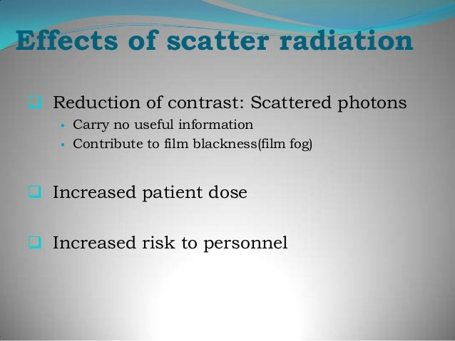 Prevention of scatter            radiationDifferent techniques are used to keep thescatter radiation from reaching the fil...