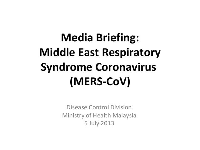 Media Briefing: Middle East Respiratory Syndrome Coronavirus (MERS-CoV) Disease Control Division Ministry of Health Malays...