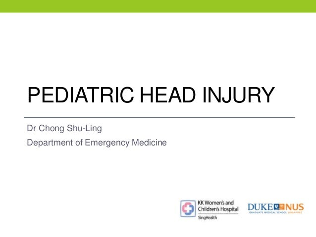 PEDIATRIC HEAD INJURY  Dr Chong Shu-Ling  Department of Emergency Medicine