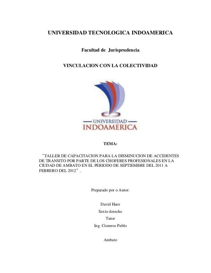 UNIVERSIDAD TECNOLOGICA INDOAMERICA<br /><br />Facultad de  Jurisprudencia <br /><br />VINCULACION CON LA COLECTIVIDAD<b...