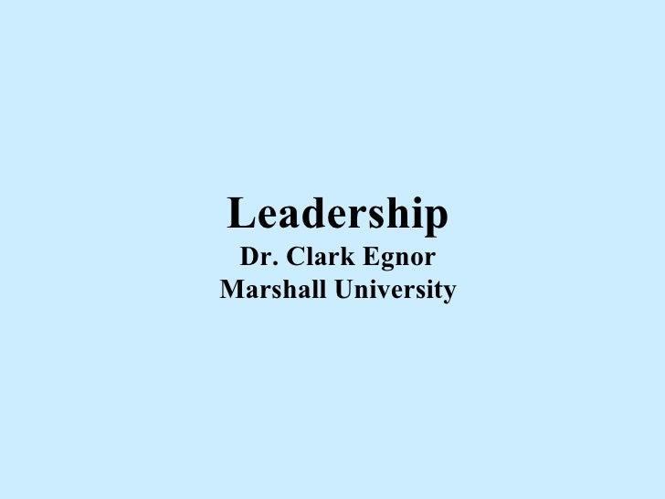 Leadership Dr. Clark Egnor Marshall University