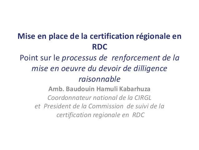 Mise en place de la certification régionale en RDC Point sur le processus de renforcement de la mise en oeuvre du devoir d...