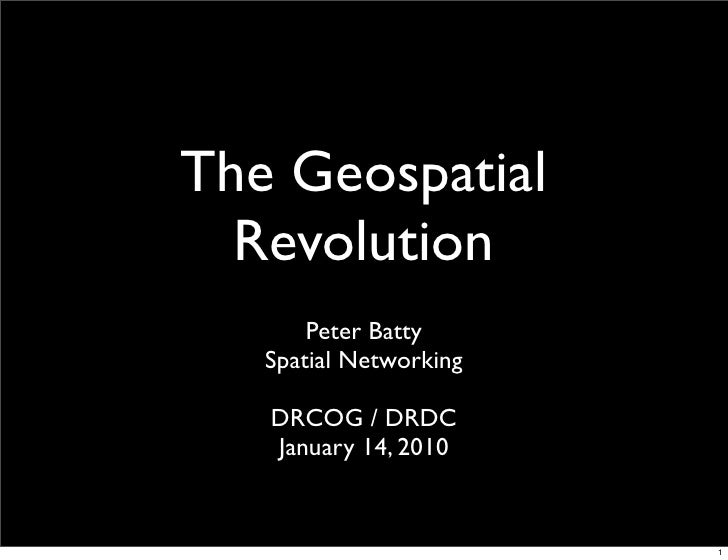 The Geospatial   Revolution        Peter Batty    Spatial Networking     DRCOG / DRDC    January 14, 2010                 ...